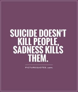 suicide-doesnt-kill-people-sadness-kills-them-quote-1