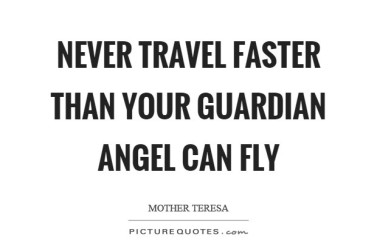 never-travel-faster-than-your-guardian-angel-can-fly-quote-1
