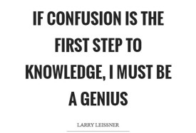 if-confusion-is-the-first-step-to-knowledge-i-must-be-a-genius-quote-1