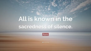 1700392-rumi-quote-all-is-known-in-the-sacredness-of-silence