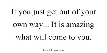 if-you-just-get-out-of-your-own-way-it-is-amazing-what-will-come-to-you-quote-1