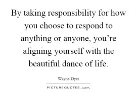 by-taking-responsibility-for-how-you-choose-to-respond-to-anything-or-anyone-youre-aligning-quote-1